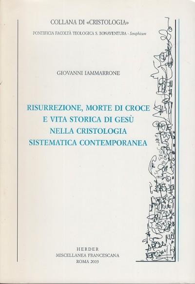 Risurrezione, morte di croce e vita storica di ges? nella cristologia sistematica contemporanea - Iammarrone Giovanni