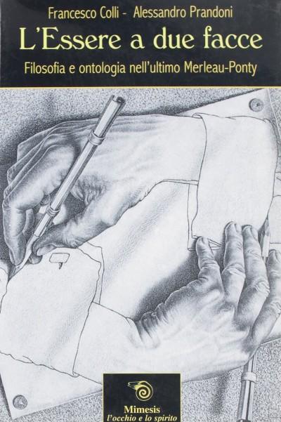 L'essere a due facce. filosofia e ontologia nell'ultimo merleau-ponty - Colli Francesco - Prandoni Alessandro