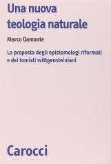 Una nuova teologia naturale. La proposta degli epistemologi riformati e dei tomisti wittgensteiniani