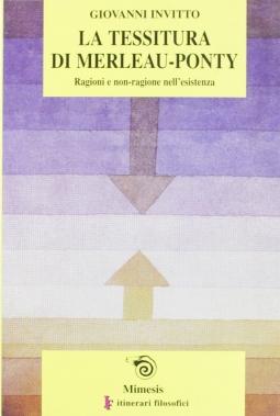 La tessitura di Merleau-Ponty. Ragioni e non-ragione nell'esistenza