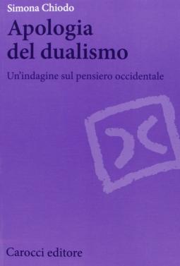 Apologia del dualismo. Un'indagine sul pensiero occidentale