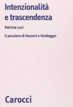 Intenzionalit? e trascendenza. Il pensiero di Husserl e Heidegger