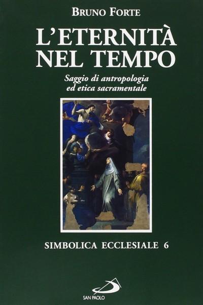 L'eternit? nel tempo. saggio di antropologia ed etica sacramentale - Forte Bruno