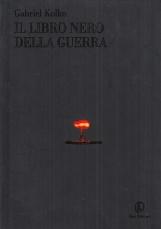Il libro nero della guerra. Politica, conflitti e societ? dal 1914 al nuovo millennio
