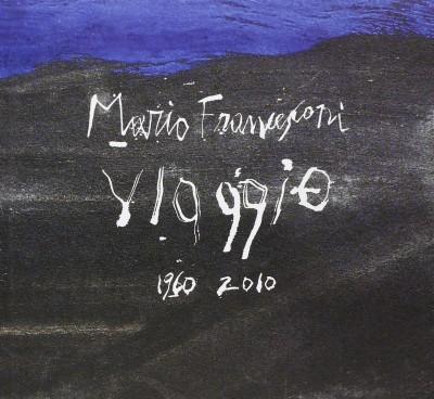 Mario francesconi viaggio 1960-2010. dedica autografa del francesconi al frontespizio - Francesconi Mario