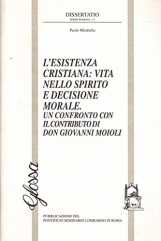 L'esistenza cristiana: vita nello Spirito e decisione morale. Un confronto con il contributo di Giovanni Moioli
