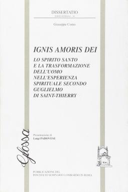 Ignis amoris Dei. Lo Spirito Santo e la trasformazione dell'uomo nell'esperienza spirituale secondo Guglielmo di Saint-Thierry