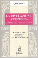 La rivelazione attestata. La Bibbia fra testo e teologia. Raccolta di studi in onore del Cardinale Carlo Maria Martini per il suo LXX Compleanno