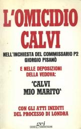 L'omicidio Calvi nell'inchiesta del commissario P2 Giorgio Pisan? e nelle deposizioni della vedova. Con gli atti inediti del processo di Londra