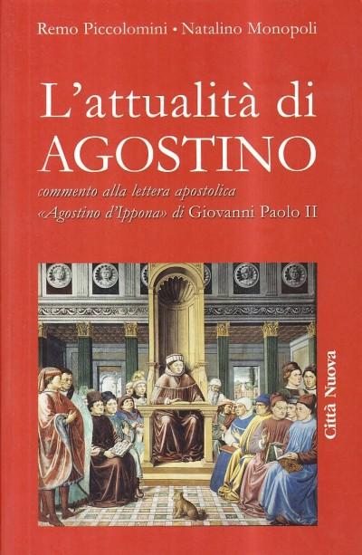 L'attualit? di agostino. commento alla lettera apostolica agostino d'ippona di giovanni paolo ii - Piccolomini Remo - Monopoli Natalino