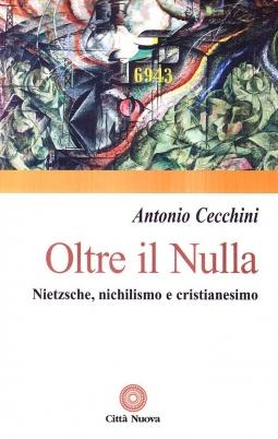 Oltre il nulla. Nietzsche, nichilismo e cristianesimo