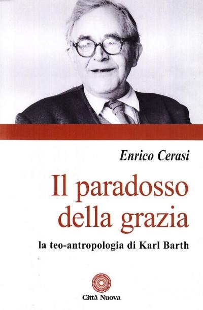 Il paradosso della grazia. la teo-antropologia di karl barth - Cerasi Enrico