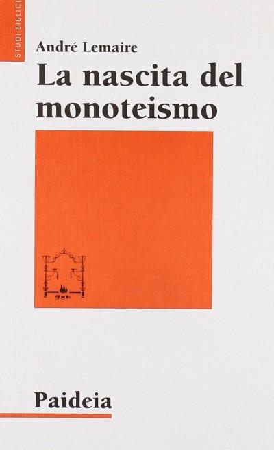 La nascita del monoteismo. il punto di vista di uno storico - Lemaire Andre