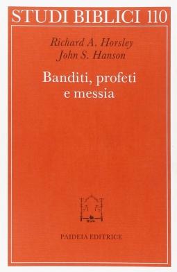 Banditi, profeti e messia. Movimenti popolari al tempo di Gesu'