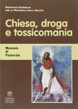 Chiesa, droga e tossicomania. Manuale di Pastorale