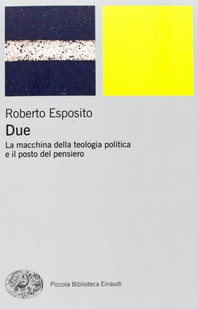 Due. la macchina della teologia politica e il posto del pensiero - Esposito Roberto