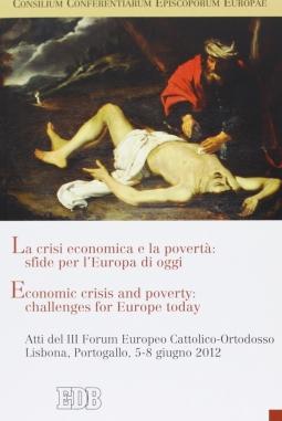 La crisi economica e la povertà: sfide per l'Europa di oggi. Atti del III Forum Europeo Cattolico-Ortodosso (Lisbona, 5-8 giugno 2012). Ediz. italiana e inglese