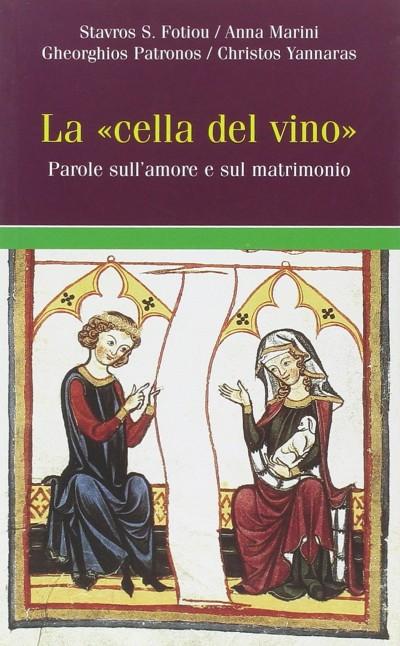 La cella del vino. parole sull'amore e sul matrimonio - Aa.vv.