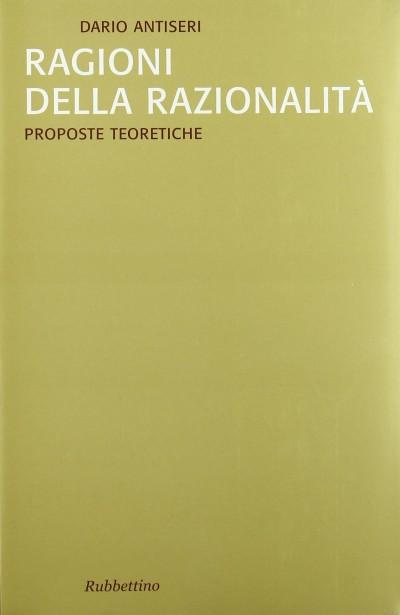 Ragioni della razionalit? 1. proposte teoretiche - Antiseri Dario