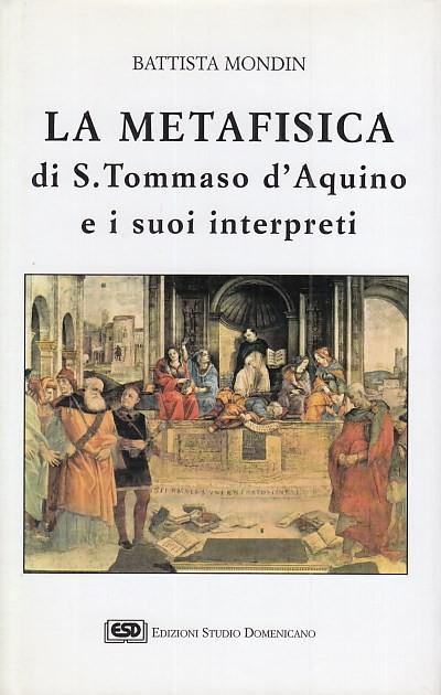 La metafisica di tommaso d'aquino e i suoi interpreti - Mondin Battista