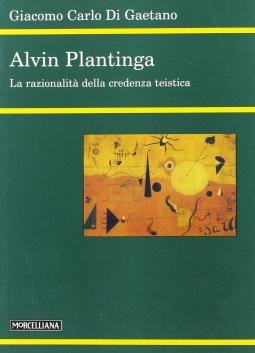 Alvin Plantinga. La razionalit? della credenza teistica