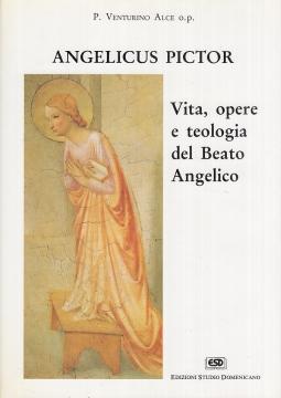 Angelicus pictor. Vita, opere e teologia del Beato Angelico