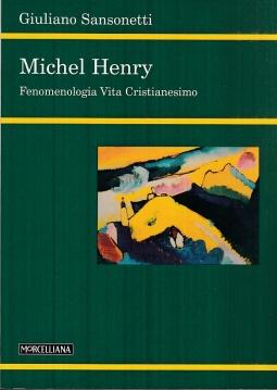 Michel Henry. Fenomenologia vita cristianesimo