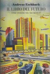 Il libro del futuro. Come vivremo nel XXI secolo?