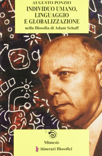 Individuo umano, linguaggio e globalizzazione nella filosofia di adam schaff - Ponzio Augusto