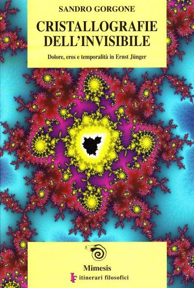 Ristallografie dell'invisibile. dolore, eros e temporalit? in ernst j?nger - Gorgone Sandro