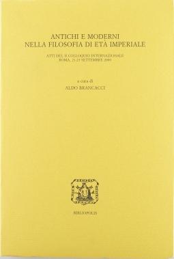 Antichi e moderni nella filosofia di et? imperiale. Atti del 2? Colloquio internazionale (Roma, 21-23 settembre 2000)