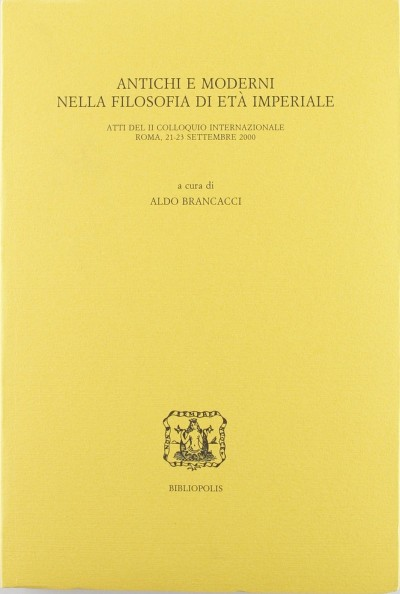 Antichi e moderni nella filosofia di et? imperiale. atti del 2? colloquio internazionale (roma, 21-23 settembre 2000) - Brancacci Aldo (a Cura Di)
