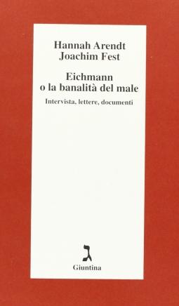 Eichmann o La banalit? del male. Intervista, lettere, documenti