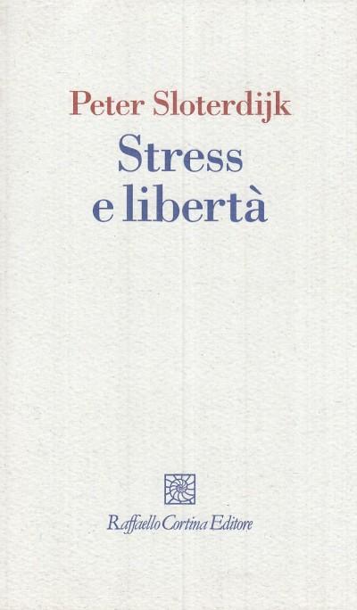 Stress e libert? - Sloterdijk Peter