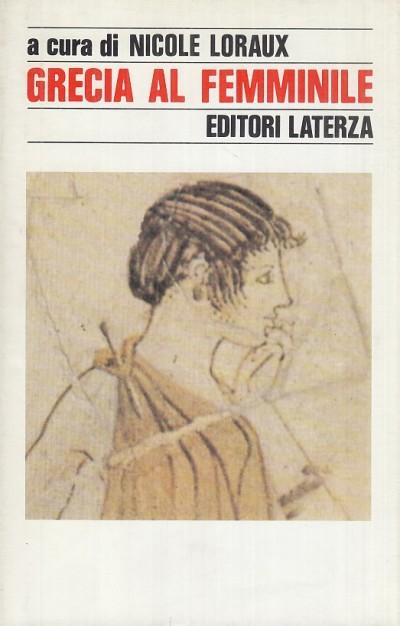 Grecia al femminile - Loraux Nicole