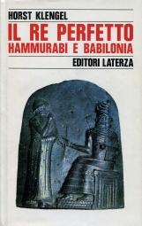 Il re perfetto. Hammurabi e Babilonia