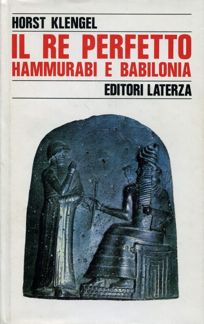Il re perfetto. hammurabi e babilonia - Klengel Horst