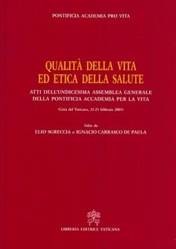 Qualità della vita ed etica della salute. Atti dell'undicesima Assemblea generale della Pontificia Accademia per la Vita