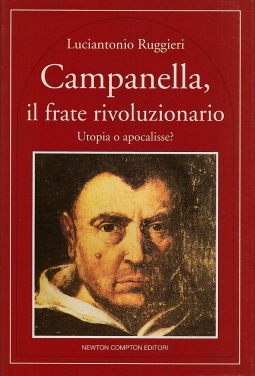 Campanella, il frate rivoluzionario. Utopia o apocalisse?