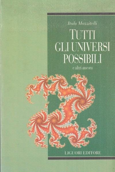 Tutti gli universi possibili e altri ancora - Mazzitelli Italo