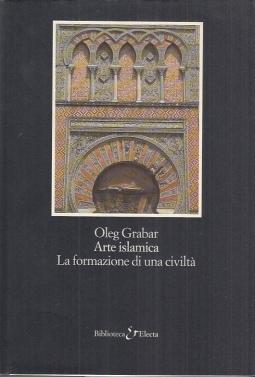 Arte islamica. La formazione di una civilta'