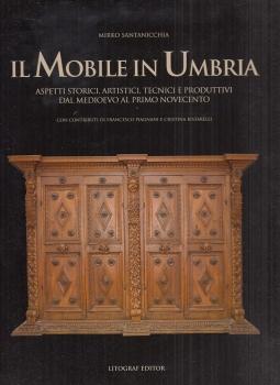 Il mobile in Umbria. Aspetti storici, artistici, tecnici e produttivi dal medioevo al primo novecento
