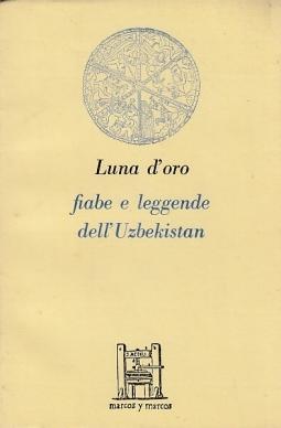 Luna d'oro. Fiabe e leggende dell'Uzbekistan