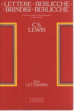 Le Lettere di Berlicche e il Brindisi di Berlicche. Corrispondenza immaginaria e altri scritti