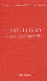 Opere Apologetiche. 1 Ai martiri, Apologetico, Ai pagani, La testimonianza dell'Anima, Polemica con gli ebrei, A scapula