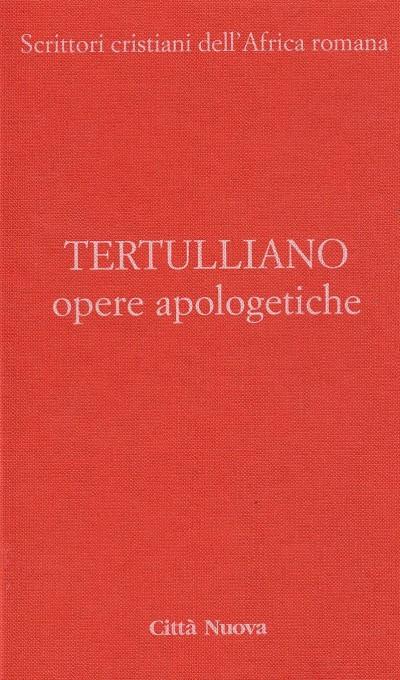 Opere apologetiche. 1 ai martiri, apologetico, ai pagani, la testimonianza dell'anima, polemica con gli ebrei, a scapula - Tertulliano