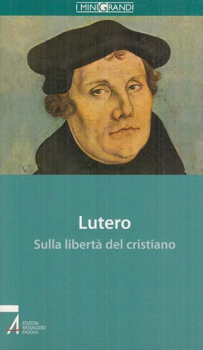Sulla libert? del cristiano - Lutero