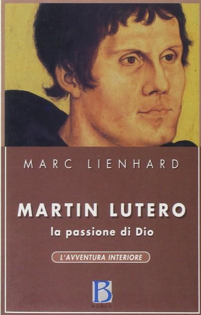Martin lutero la passione di dio - Lienhard Marc