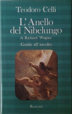 L'anello del Nibelungo Sagra scenica in una vigilia e tre giornate di Richard Wagner. Guida all'ascolto