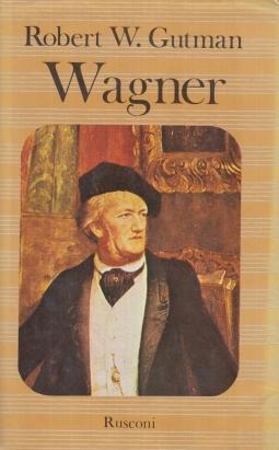 Wagner. L'uomo, il Pensiero, La Musica